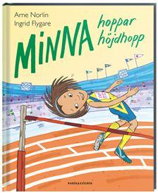 """""""Minna hoppar höjdhopp"""" av Arne Norlin med bilder av Ingrid Flygare."""